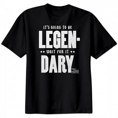 """It's Going To Be Legendary"" Shirt - How I Met Your Mother"